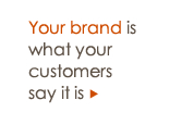 Your brand is what your customers say it is