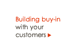 Building buy-in with your customers