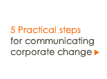 5 Practical steps for communicating corporate change