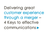 Delivering great customer experience through a merger – 4 Keys to effective communications