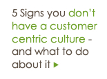 5 Signs you don't have a customer-centric culture