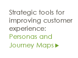 Strategic tools for improving customer experience: Personas and Journey Maps
