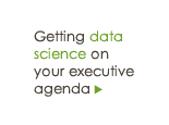 Getting data science on your executive agenda