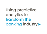 Using predictive analytics to transform the banking industry