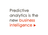 Predictive analytics is the new business intelligence