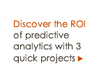 Discover the ROI of predictive analytics with 3 quick projects