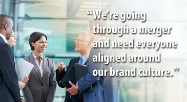 Persona: we're going through a merger and need align everyone around our brand culture.
