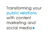 Transforming your public relations with content marketing and social media