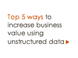 Top 5 ways to increase business value using unstructured data
